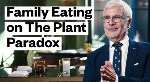 Dr. Gundry Explains How to Transition Your Family to the Plant Paradox Diet