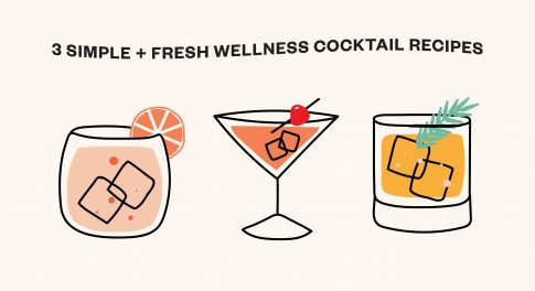 3 Simple + Fresh Wellness Cocktail Recipes
