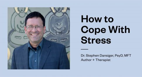 How to Cope With Stress Featuring Dr. Stephen Dansiger